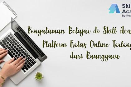 Pengalaman Belajar di Skill Academy, Platform Kelas Online Terlengkap dari Ruangguru