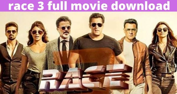 race 3 full movie download - Race 3 HD 720p