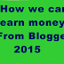 Best Tips How To earn money From Blogger