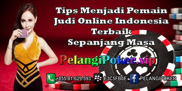 Tips-Menjadi-Pemain-Judi-Online-Indonesia-Terbaik-Sepanjang-Masa