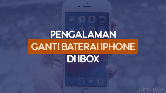 Pengalaman ganti baterai iPhone di iBox
