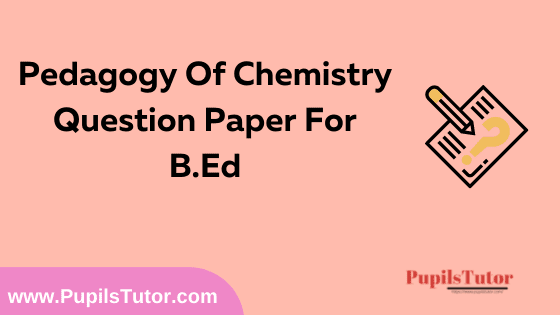 Pedagogy Of Chemistry Question Paper For B.Ed 1st And 2nd Year And All The 4 Semesters In English, Hindi And Marathi Medium Free Download PDF | Pedagogy Of Chemistry Question Paper In English | Pedagogy Of Chemistry Question Paper In Hindi | Pedagogy Of Chemistry Question Paper In Marathi