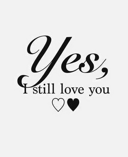 I Love You Quotes: Yes I Still Love You