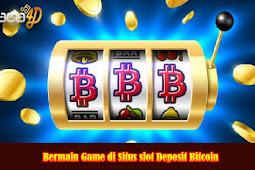 Bermain Game di Situs slot Deposit Bitcoin
