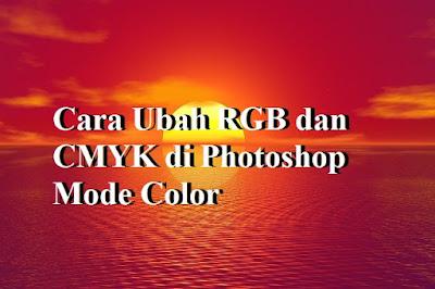Cara Ubah RGB dan CMYK di Photoshop Mode Color