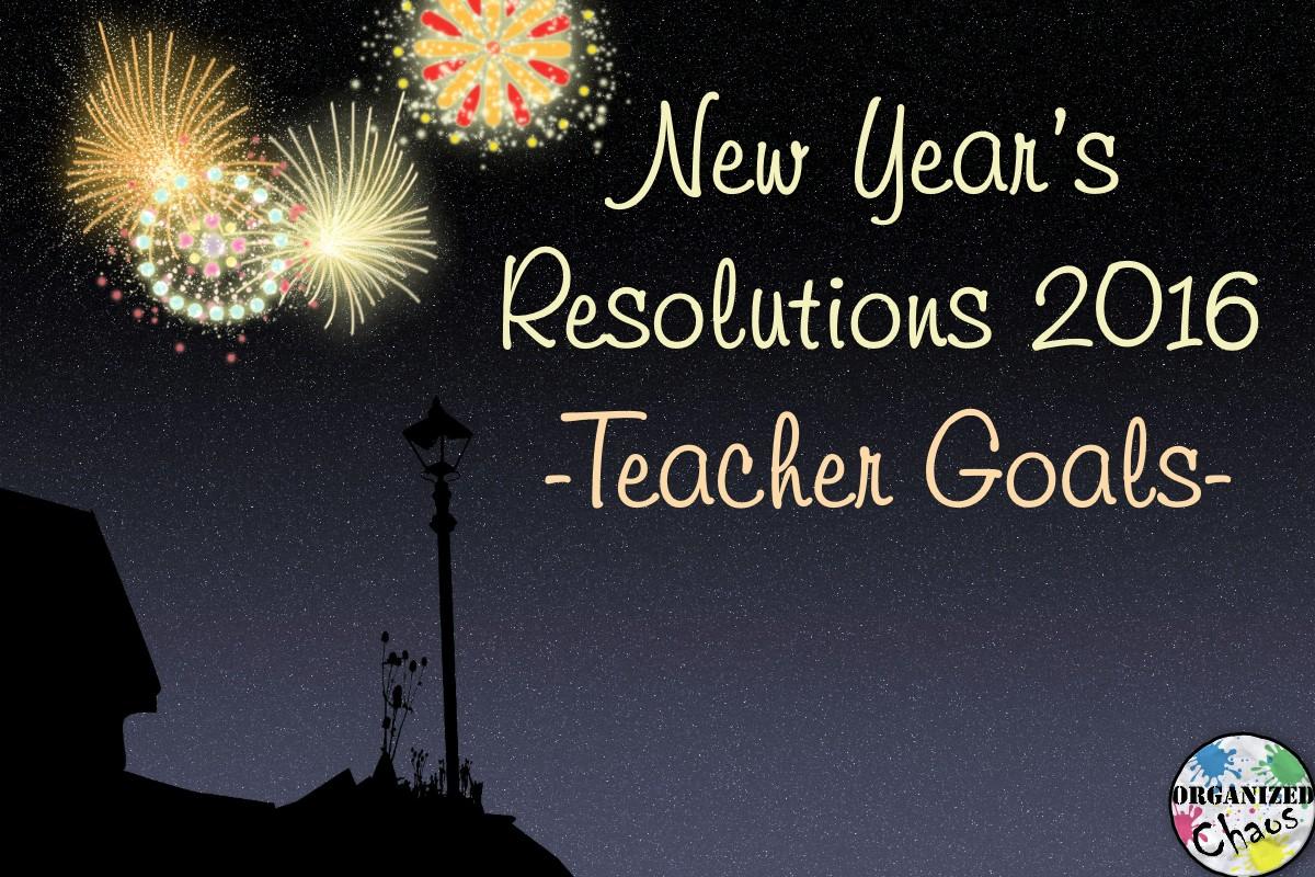 Teacher Tuesday: teacher goals 2016 | Organized Chaos