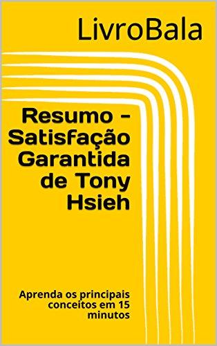 Resumo - Satisfação Garantida de Tony Hsieh: Aprenda os principais conceitos em 15 minutos