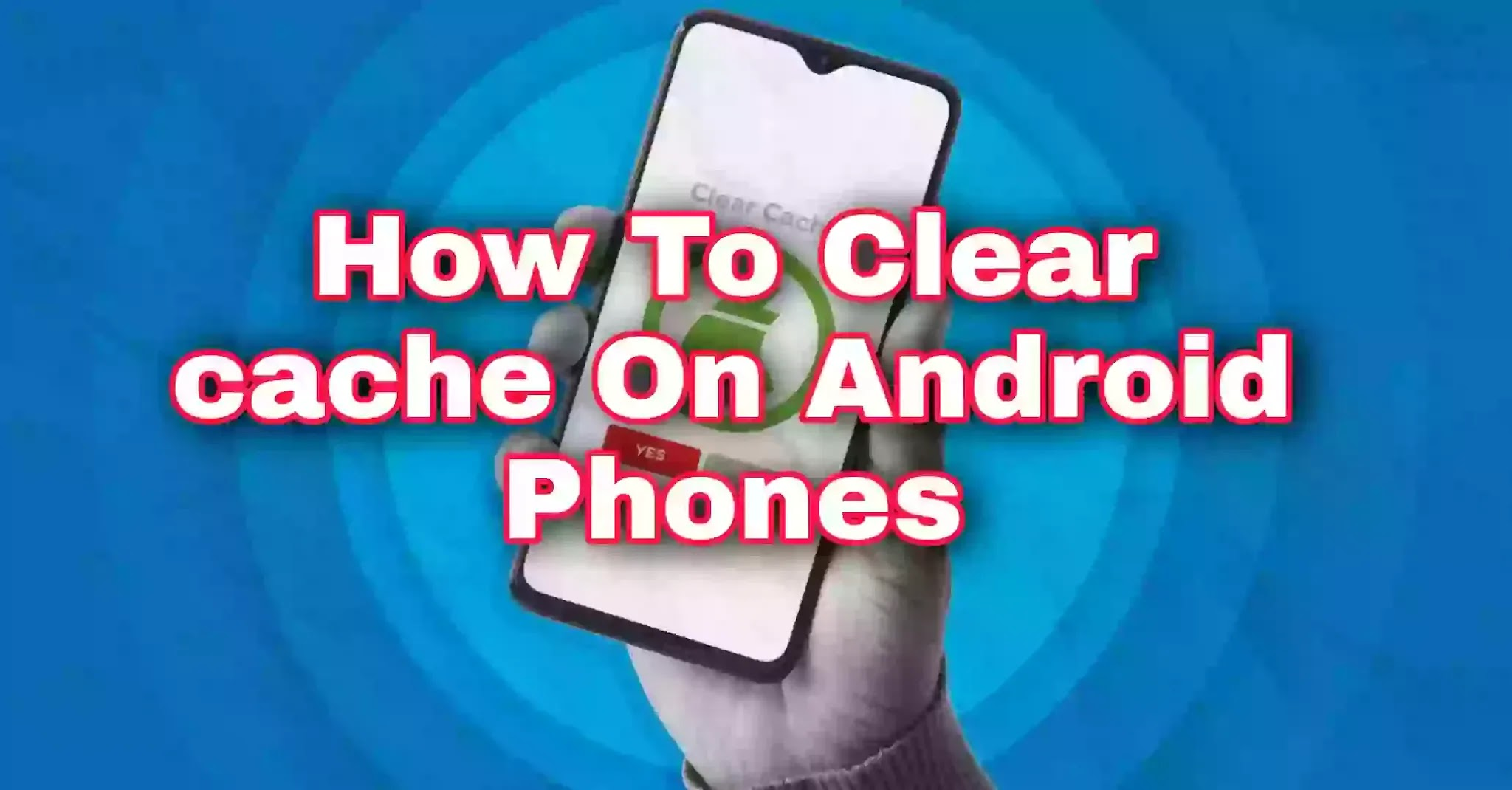 how to clear cache on android phones
