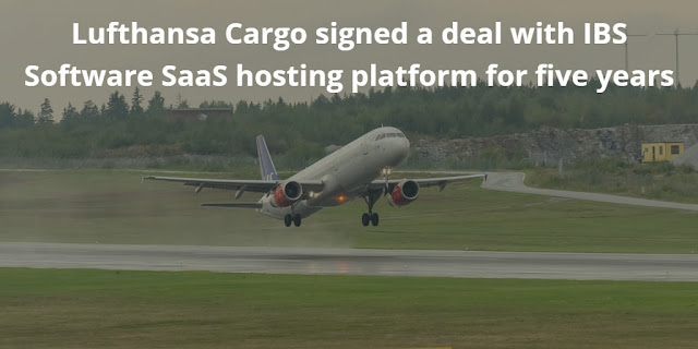 Lufthansa Cargo signed a deal with IBS Software SaaS hosting platform for five years