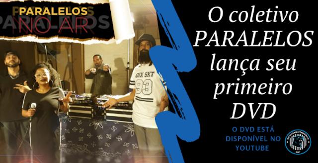 NO AR | Diretamente da zona leste de SP, o coletivo PARALELOS lança seu primeiro DVD