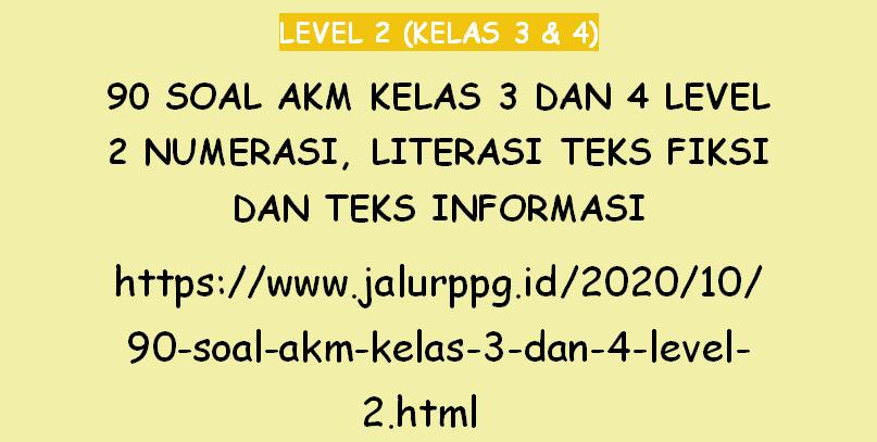 Kelas 1 • tema 4. 90 Soal Akm Kelas 3 Dan 4 Level 2 Numerasi Literasi Teks Fiksi Dan Teks Informasi Jalurppg Id