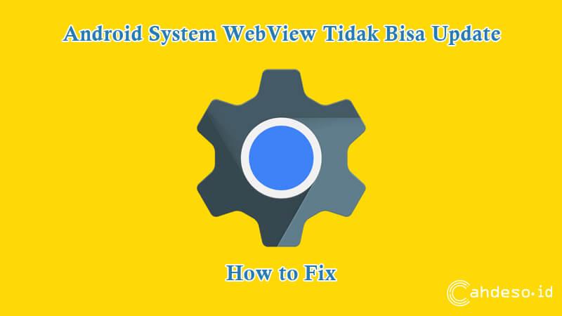 Cara Mengatasi Android System WebView Tidak Bisa Update