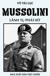 Mussolini: Lãnh Tụ Phát Xít - Vũ Tài Lục