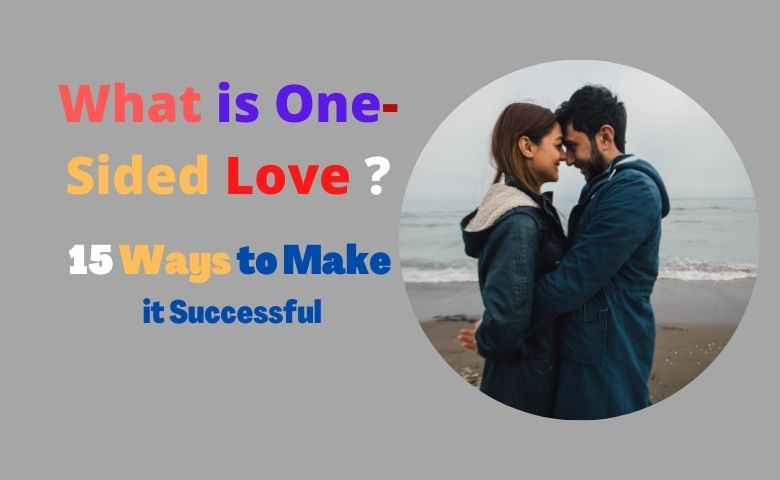 What is One-Sided Love?- 15 Ways to Make it Successful