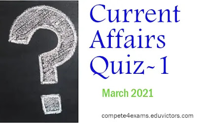 March 2021 Current Affairs Quiz-1 (#currentaffairs)