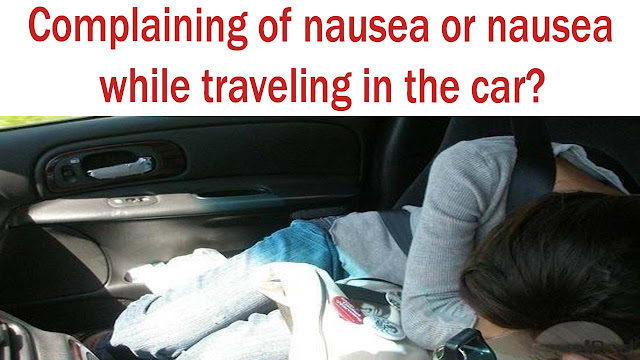 Complaining of nausea or nausea while traveling in the car
