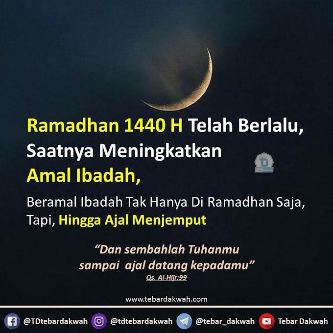 Ramadhan Berlalu, Ibadah Tak Boleh Kendor