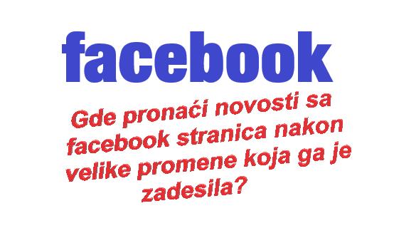 Gde pronaći novosti sa facebook stranica nakon velike promene koja ga je zadesila?