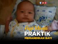 Ayah Milenial Praktik Memandikan Bayi