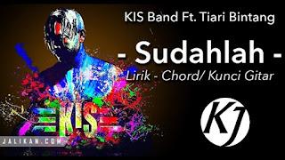 Lirik lagu Sudahlah KIS Band feat Tiari Bintang