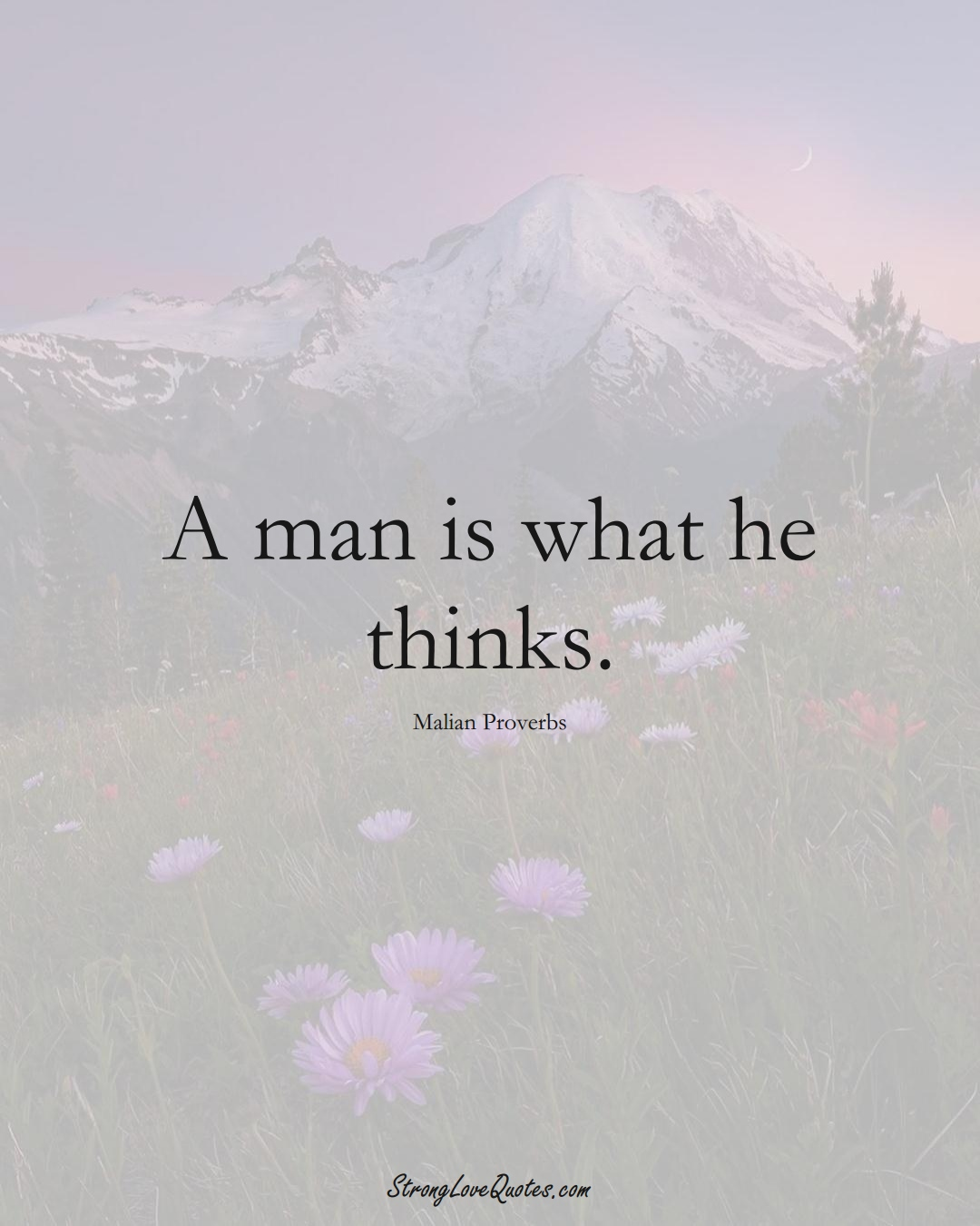 A man is what he thinks. (Malian Sayings);  #AfricanSayings