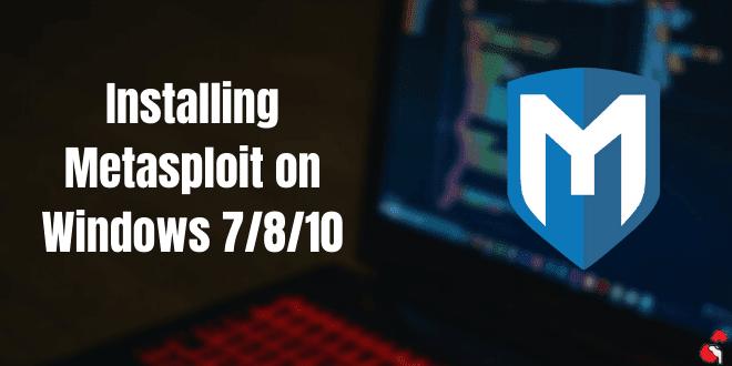 How To install Metasploit on Windows 7/8/10 [64 bit]