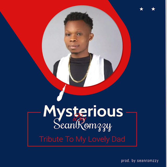 """SeanRomzzy - Mysterious (Tribute to my lovely daddy) """"Music Mp3"""""""