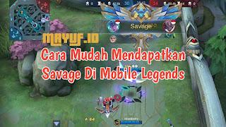 Cara Mudah Mendapatkan Savage Di Mobile Legends