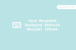 Cara Mengubah Keyboard Android Menjadi iPhone