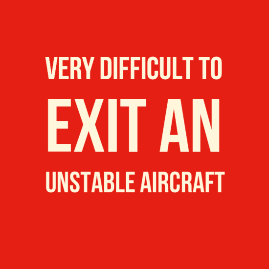 Very difficult to exit an unstable aircraft