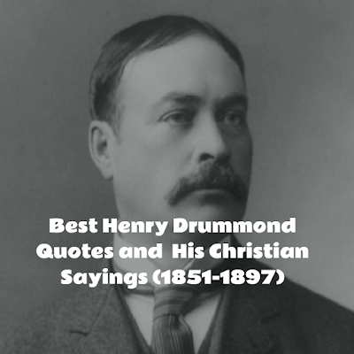 Best Henry Drummond Quotes and Sayings (1851-1897)
