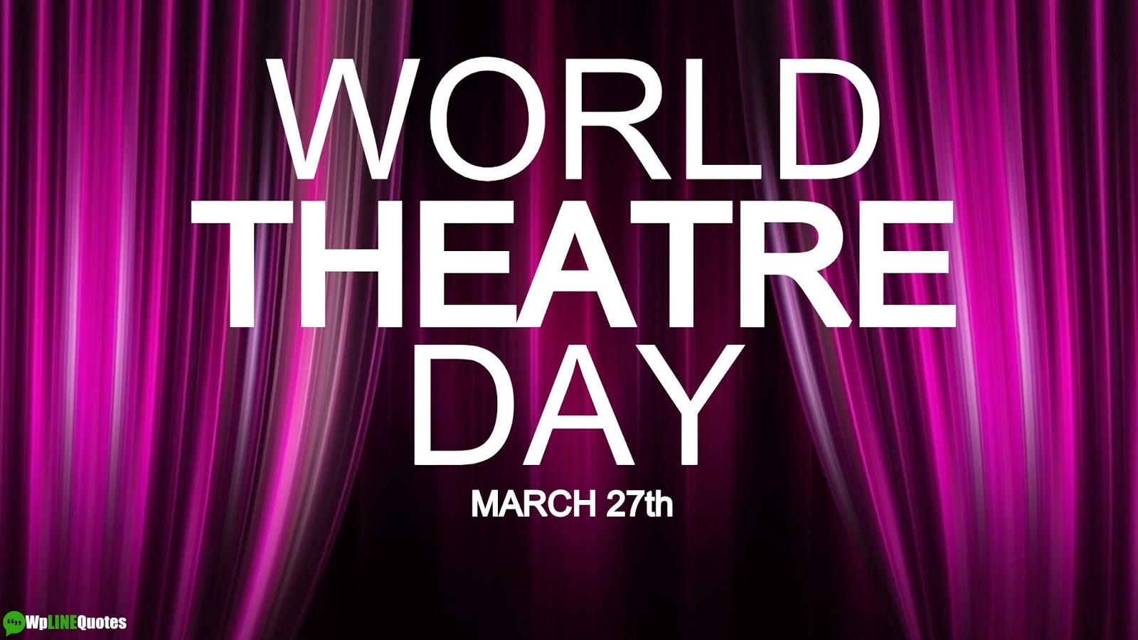 29+ (Best) World Theatre Day Quotes, Message, Wishes, Theme, History, Meaning, Speech, Observation, Images, Poster