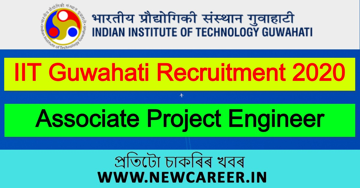 IIT Guwahati Recruitment 2020: Apply for Associate Project Engineer
