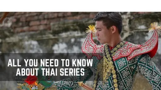All You Need to Know About Thai Series