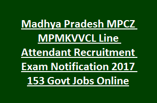 Madhya Pradesh MPCZ MPMKVVCL Line Attendant Recruitment Exam Notification 2017 153 Govt Jobs Online