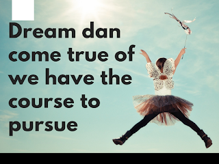 Pesan quote The dream dan come true of we have the courage to pursue