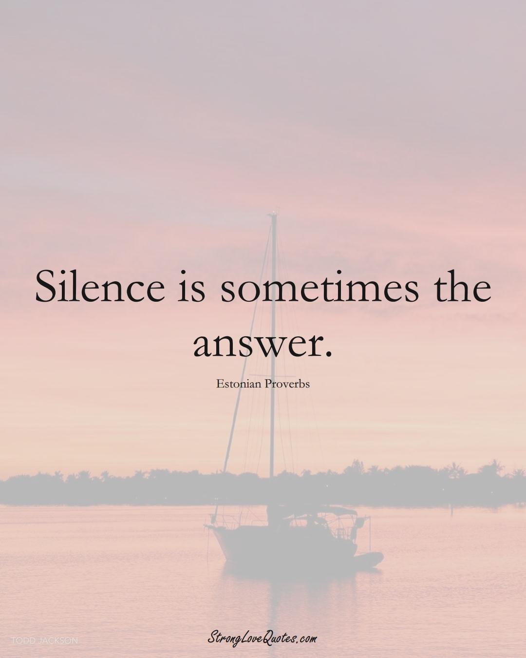 Silence is sometimes the answer. (Estonian Sayings);  #EuropeanSayings