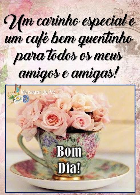Um carinho especial  e um café bem quentinho   para todos os meus amigos e amigas!  Bom Dia!