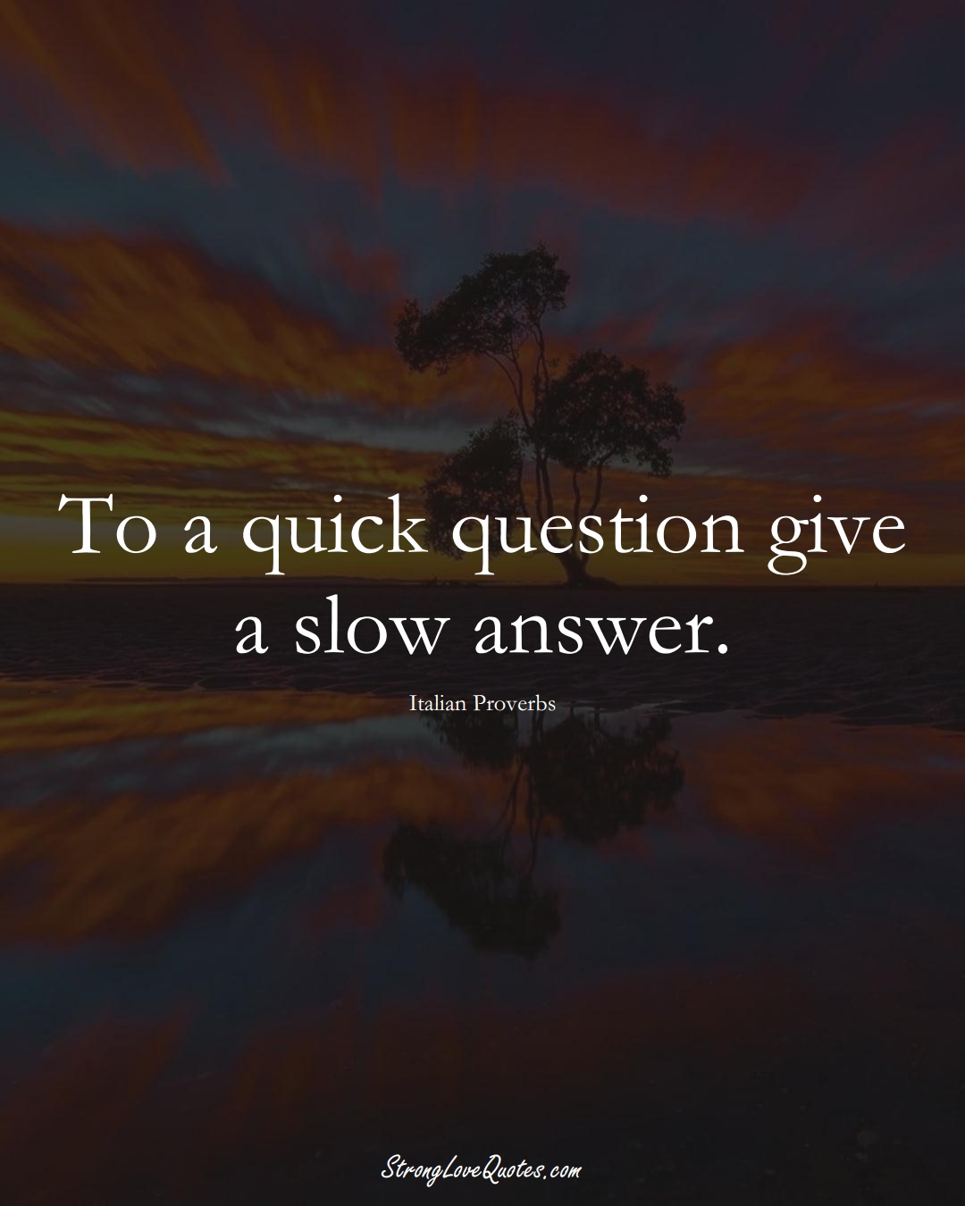 To a quick question give a slow answer. (Italian Sayings);  #EuropeanSayings