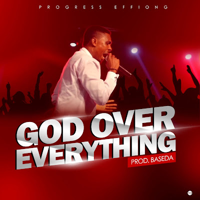 Progress Effiong - God Over Everything Lyrics