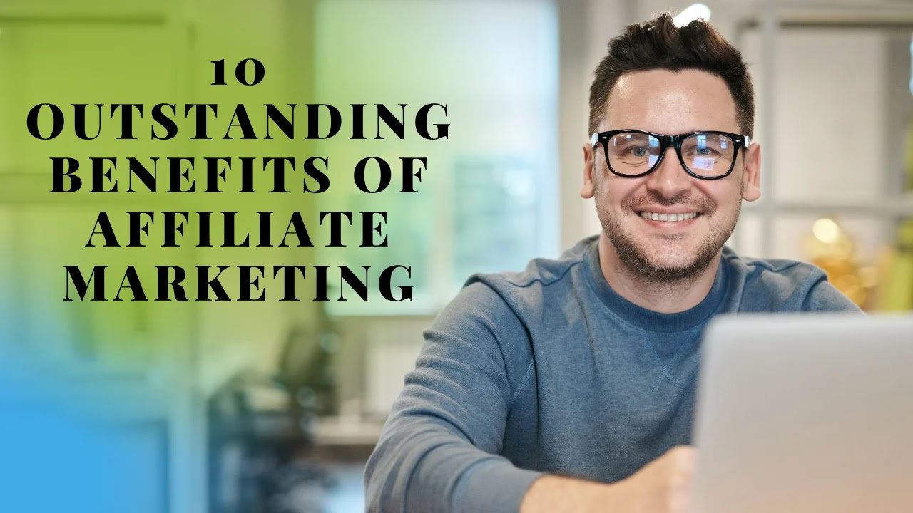 10 Outstanding Benefits Of Affiliate Marketing For Business