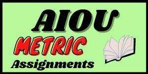 Aiou Metric assignments in pdf   Learning ki dunya
