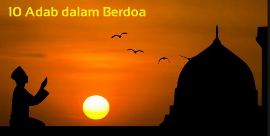10 Adab dalam Berdoa (Dalil tentang Berdoa dalam Quran & Hadis, Macam-Macam Berdoa)