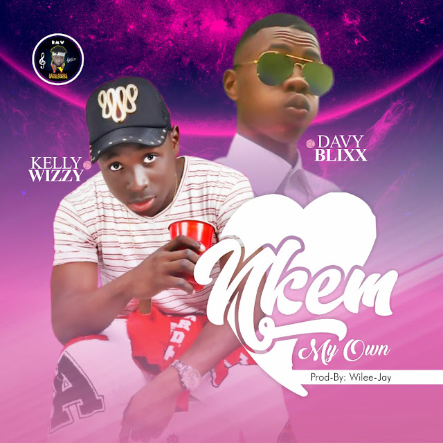 Kelly Wizzy ft Davy Blixx – Nkem (my own) prod by wilee Jay - mp3made.com.ng