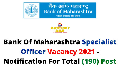 Bank Of Maharashtra Specialist Officer Vacancy 2021 - Notification For Total (190) Post