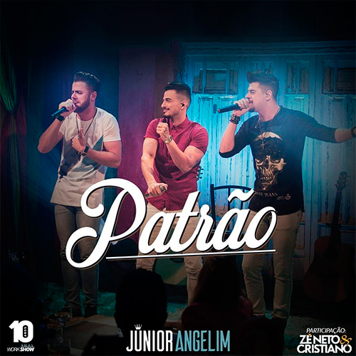 Patrão – Junior Angelim Part. Zé Neto e Cristiano