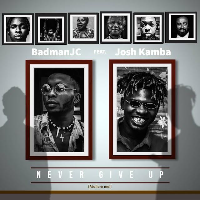 MUSIC: BadmanJC ft Josh kamba - Never give up