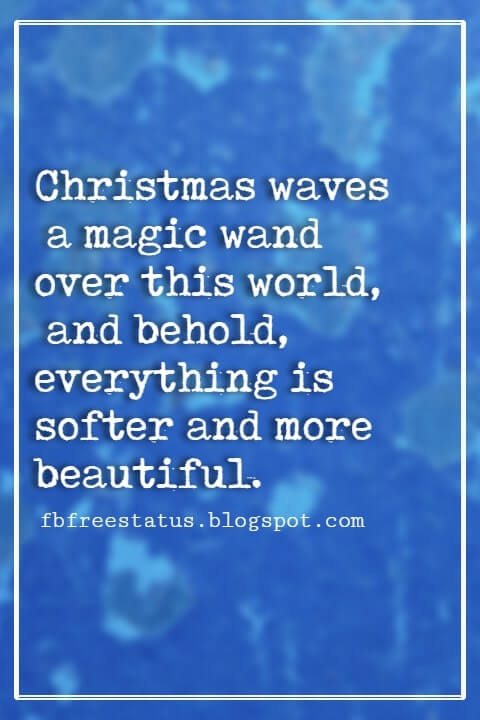 Christmas Quotes And Sayings, Christmas waves a magic wand over this world, and behold, everything is softer and more beautiful. -Norman Vincent Peale