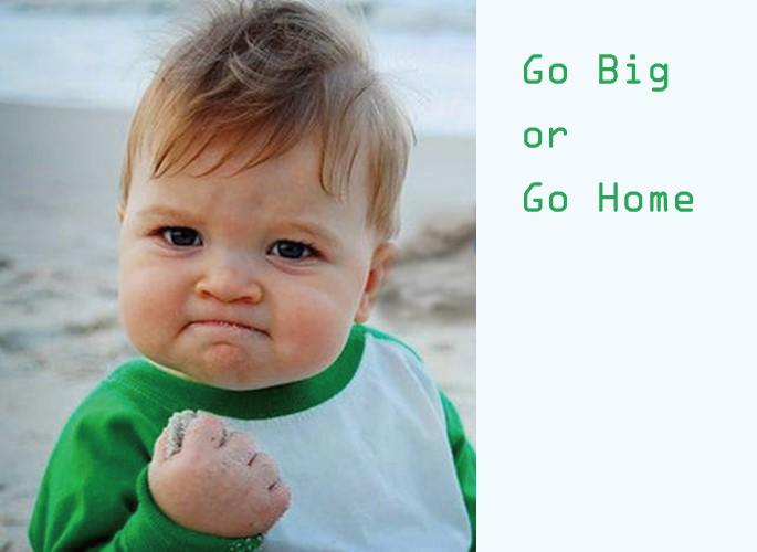 張木村英文: Go big or go home 意思