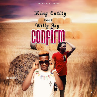 [music] Entity ft Willy Jay - confirm